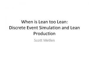 When is Lean too Lean Discrete Event Simulation