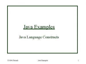 Java Examples Java Language Constructs CS 884 Prasad