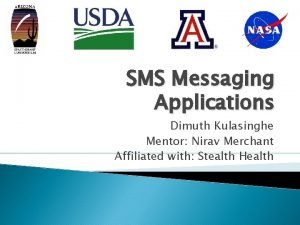 SMS Messaging Applications Dimuth Kulasinghe Mentor Nirav Merchant