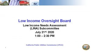Low Income Oversight Board Low Income Needs Assessment