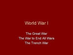 World War I The Great War The War