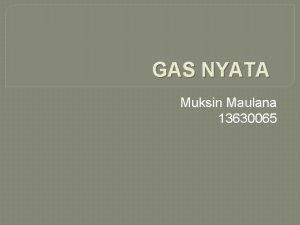 GAS NYATA Muksin Maulana 13630065 Definisi Gas nyata