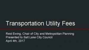 Transportation Utility Fees Reid Ewing Chair of City