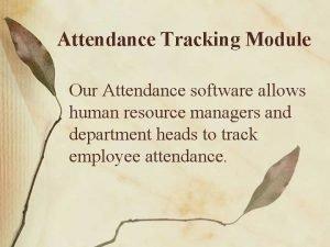 Attendance Tracking Module Our Attendance software allows human