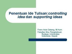Penentuan Ide Tulisan controlling idea dan supporting ideas