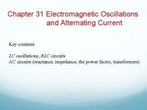 Chapter 31 Electromagnetic Oscillations and Alternating Current Key