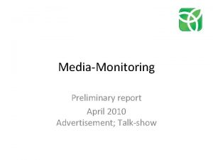 MediaMonitoring Preliminary report April 2010 Advertisement Talkshow Advertisement