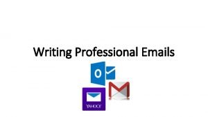 Writing Professional Emails Email An Email is a