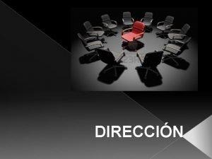 DIRECCIN ESTILO DE DIRECCIN Y LIDERAZGO LA AUTORIDAD