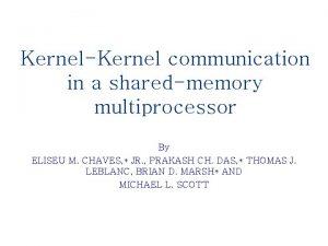 KernelKernel communication in a sharedmemory multiprocessor By ELISEU