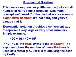 Exponential Notation This course requires very little math
