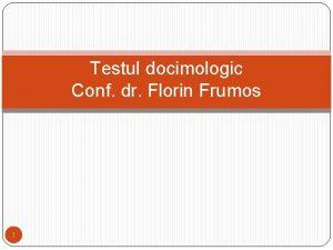 Testul docimologic Conf dr Florin Frumos 1 Cuprins