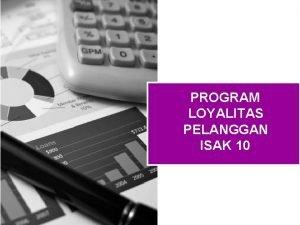 PROGRAM LOYALITAS PELANGGAN ISAK 10 Agenda Program Loyalitas