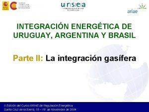 INTEGRACIN ENERGTICA DE URUGUAY ARGENTINA Y BRASIL Parte