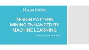 SE 2310 Seminar DESIGN PATTERN MINING ENHANCED BY