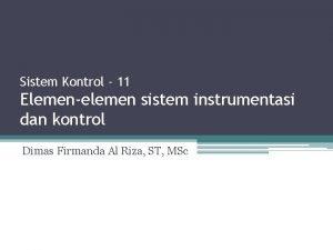 Sistem Kontrol 11 Elemenelemen sistem instrumentasi dan kontrol