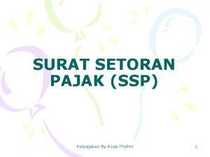 SURAT SETORAN PAJAK SSP Perpajakan By Roza Thohiri