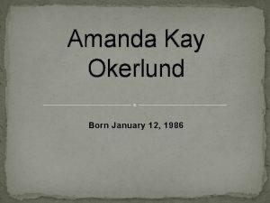 Amanda Kay Okerlund Born January 12 1986 Amanda
