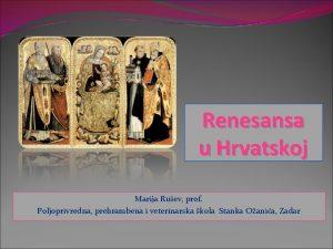 Renesansa u Hrvatskoj Marija Ruev prof Poljoprivredna prehrambena