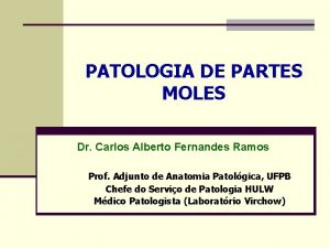 PATOLOGIA DE PARTES MOLES Dr Carlos Alberto Fernandes