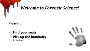 Welcome to Forensic Science Please Find your seats