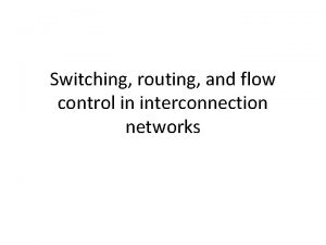 Switching routing and flow control in interconnection networks