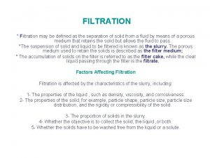 FILTRATION Filtration may be defined as the separation