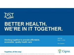 BETTER HEALTH WERE IN IT TOGETHER Working together