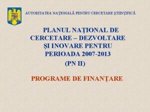 AUTORITATEA NAIONAL PENTRU CERCETARE TIINIFIC PLANUL NAIONAL DE