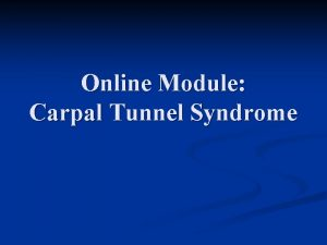 Online Module Carpal Tunnel Syndrome Carpal Tunnel Syndrome