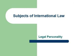 Subjects of International Law Legal Personality Legal Personality