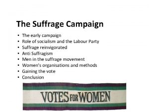 The Suffrage Campaign The early campaign Role of