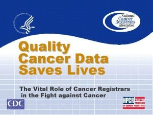 Quality Cancer Data Saves Lives The Vital Role