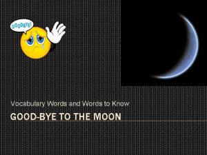 Vocabulary Words and Words to Know GOODBYE TO