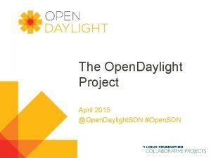 The Open Daylight Project April 2015 Open Daylight