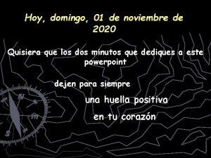 Hoy domingo 01 de noviembre de 2020 Quisiera