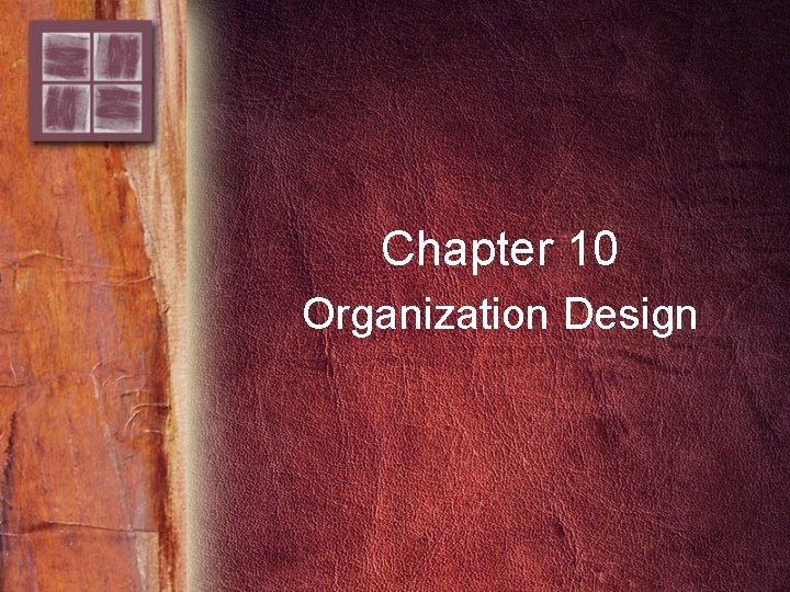 Chapter 10 Organization Design Purpose and Overview Purpose