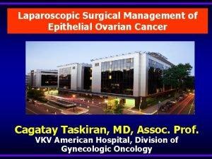Laparoscopic Surgical Management of Epithelial Ovarian Cancer Cagatay