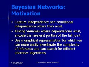 Bayesian Networks Motivation Capture independence and conditional independence