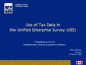 Statistics Canada Statistique Canada Use of Tax Data