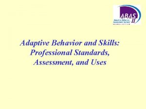 Adaptive Behavior and Skills Professional Standards Assessment and