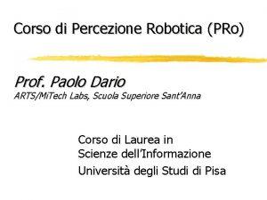 Corso di Percezione Robotica PRo Prof Paolo Dario