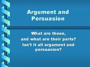 Argument and Persuasion What are these and what