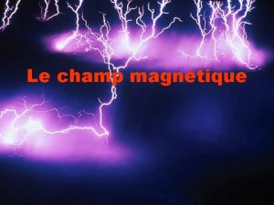 Le champ magntique Champ alternatif principe Courant Champ