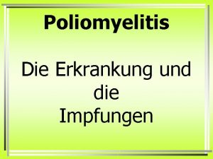 Poliomyelitis Die Erkrankung und die Impfungen Die Entdecker