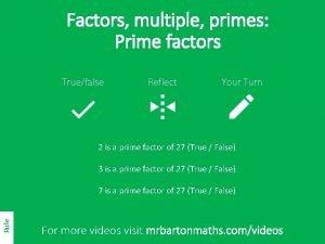 Factors multiple primes Prime factors Truefalse Reflect Your