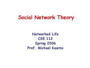 Social Network Theory Networked Life CSE 112 Spring