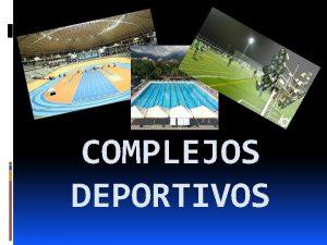 COMPLEJOS DEPORTIVOS DEFINICIN Es una instalacin deportiva que