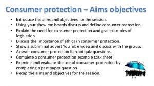 Consumer protection Aims objectives Introduce the aims and