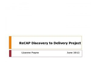 Re CAP Discovery to Delivery Project Lizanne Payne